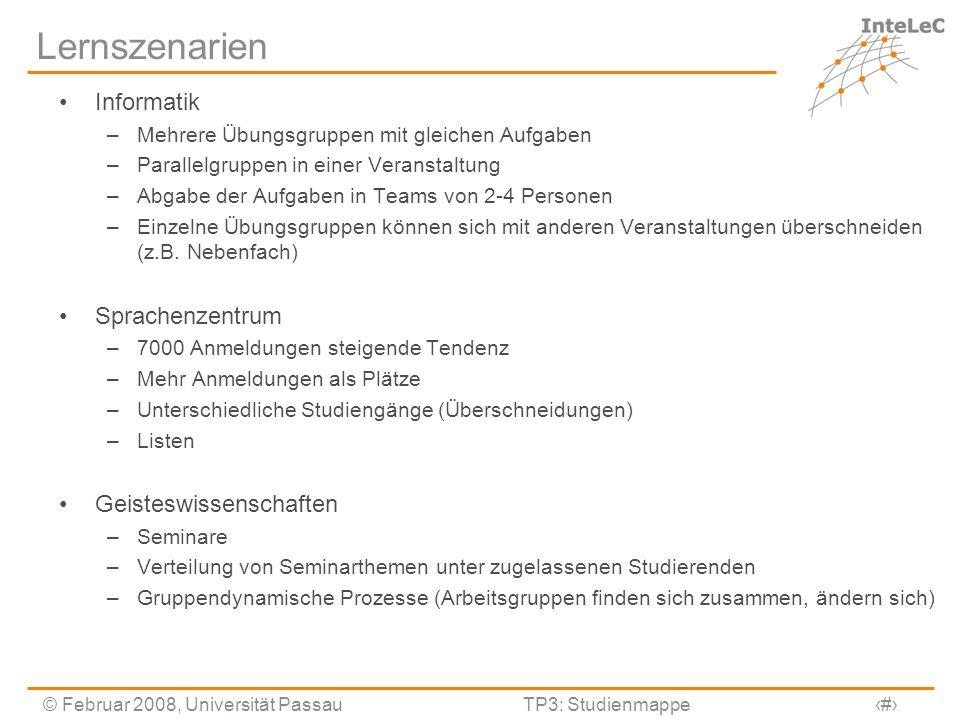 © Februar 2008, Universität PassauTP3: Studienmappe2 Lernszenarien Informatik –Mehrere Übungsgruppen mit gleichen Aufgaben –Parallelgruppen in einer V