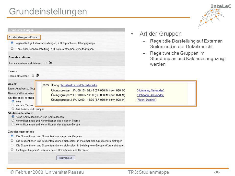 © Februar 2008, Universität PassauTP3: Studienmappe15 Anlegen von Gruppen/ Kursen Benennung der Gruppen/ Kurse Dozentenverwaltung Verknüpfung mit der Ressourcenverwaltung