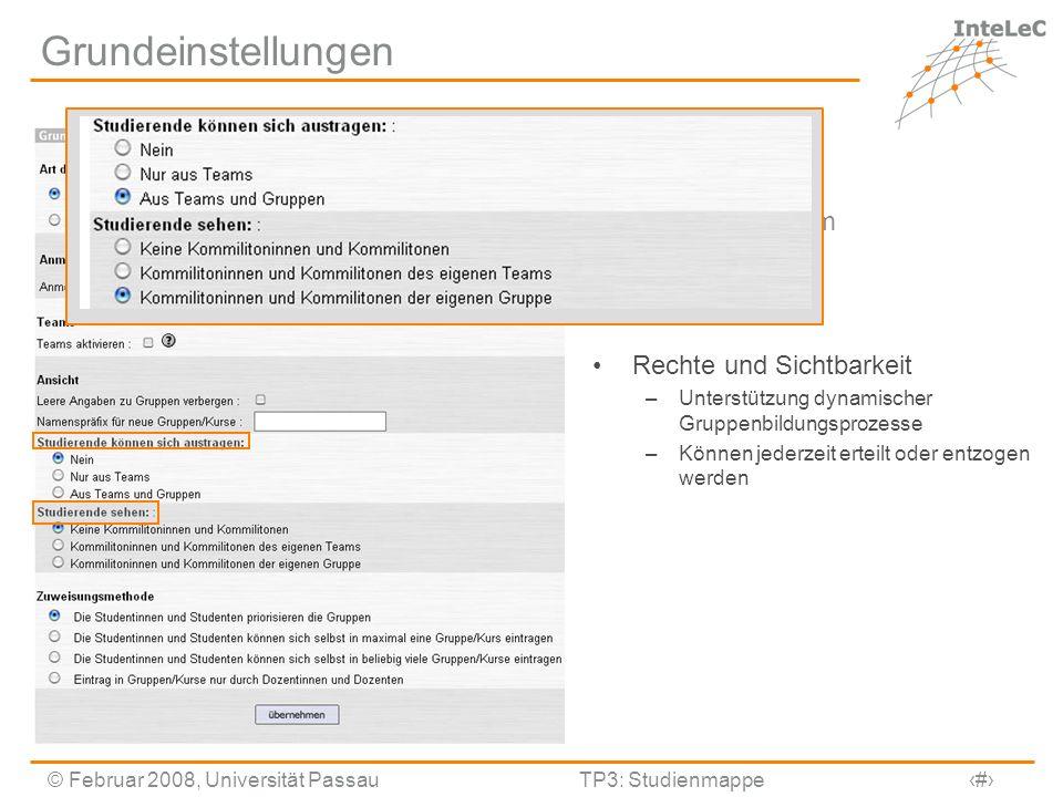 © Februar 2008, Universität PassauTP3: Studienmappe7 Grundeinstellungen Art der Gruppen Anmeldezeitraum Teams Rechte und Sichtbarkeit –Unterstützung d