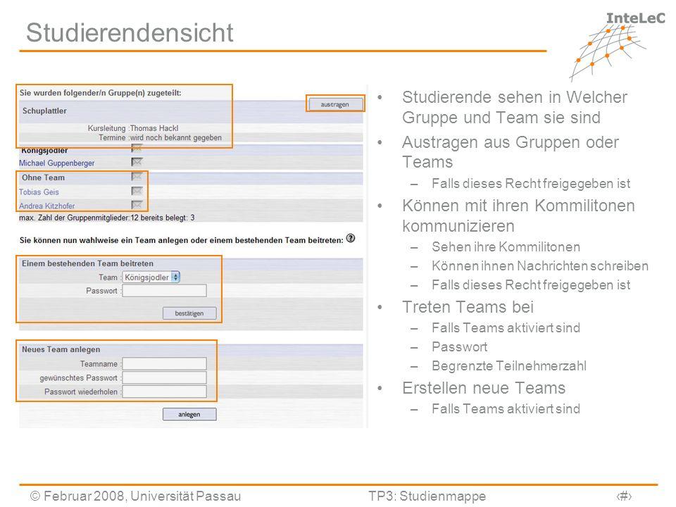© Februar 2008, Universität PassauTP3: Studienmappe8 Studierendensicht Studierende sehen in Welcher Gruppe und Team sie sind Austragen aus Gruppen ode