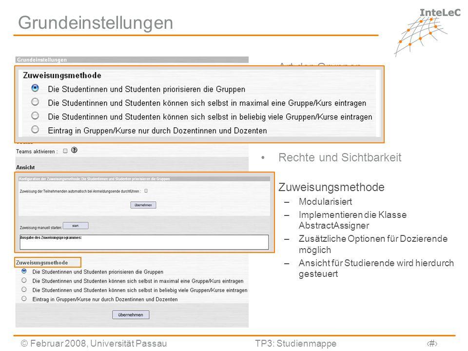 © Februar 2008, Universität PassauTP3: Studienmappe10 Zuweisung nach Prioritäten Los entscheidet, falls weniger Plätze vorhanden sind Mittels der Linearer Optimierung (Ungarische Methode) wird die bestmögliche Verteilung berechnet Falls Studierende die Veranstaltung, bzw.