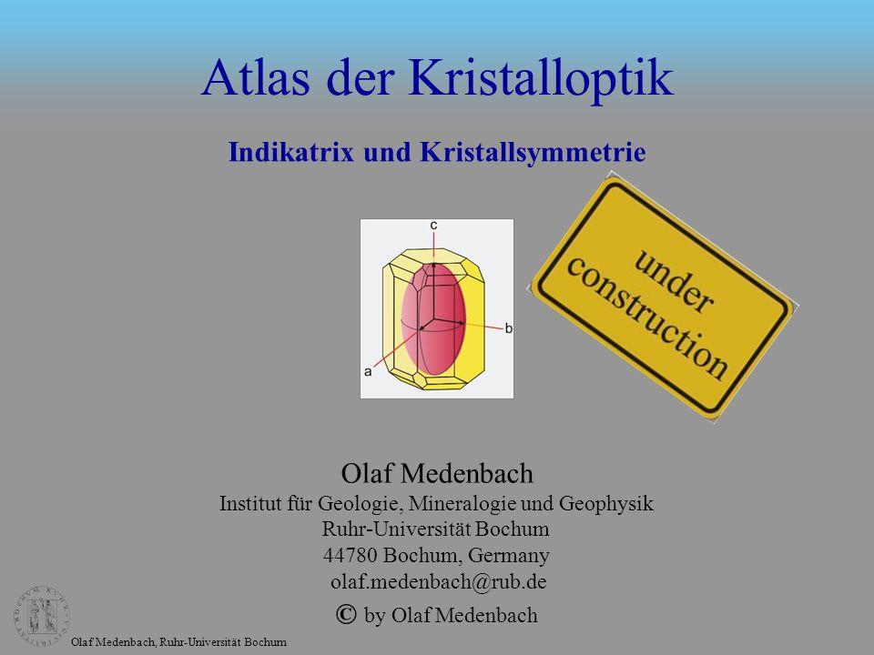 Olaf Medenbach, Ruhr-Universität Bochum Die Indikatrix Spiegelebenen 2-zählige Achsen optische Achsen (Lote auf Kreisschnitte) Achsenwinkel 2V Dreiachsiges Ellipsoid mit drei senkrecht zueinander stehenden Hauptachsen.