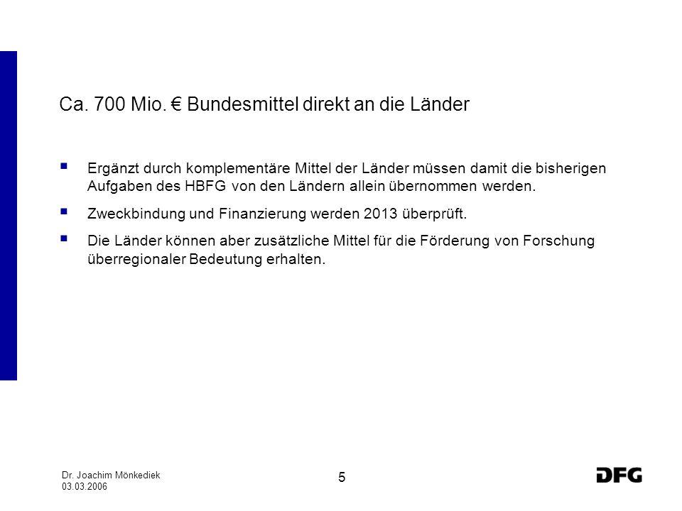 Dr. Joachim Mönkediek 03.03.2006 5 Ca. 700 Mio. Bundesmittel direkt an die Länder Ergänzt durch komplementäre Mittel der Länder müssen damit die bishe