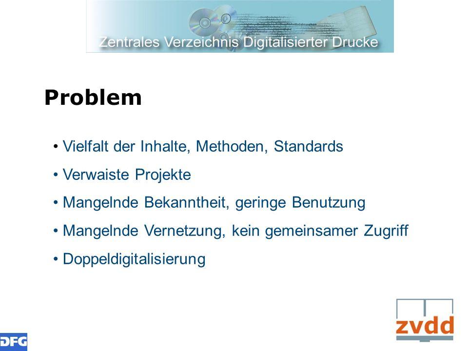 Problem Vielfalt der Inhalte, Methoden, Standards Verwaiste Projekte Mangelnde Bekanntheit, geringe Benutzung Mangelnde Vernetzung, kein gemeinsamer Z