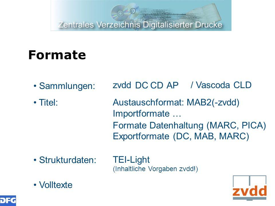 Formate Sammlungen: Titel: Strukturdaten: Volltexte DCCD zvdd AP Austauschformat: MAB2(-zvdd) TEI-Light (Inhaltliche Vorgaben zvdd!) Importformate … E