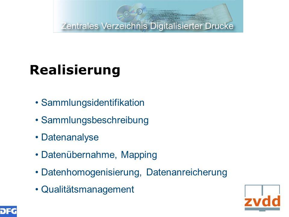 Realisierung Sammlungsidentifikation Sammlungsbeschreibung Datenanalyse Datenübernahme, Mapping Datenhomogenisierung, Datenanreicherung Qualitätsmanag