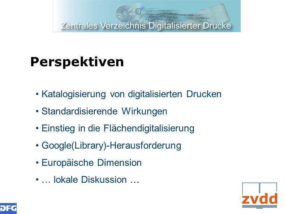 Perspektiven Katalogisierung von digitalisierten Drucken Standardisierende Wirkungen Einstieg in die Flächendigitalisierung Google(Library)-Herausford