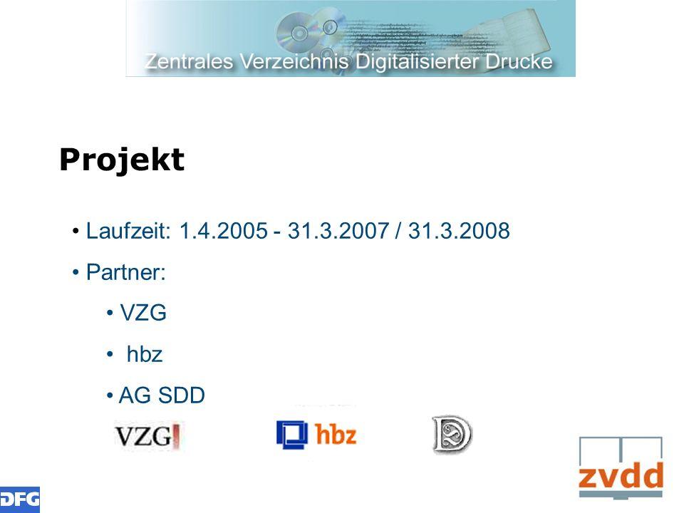 Projekt Laufzeit: 1.4.2005 - 31.3.2007 / 31.3.2008 Partner: VZG hbz AG SDD