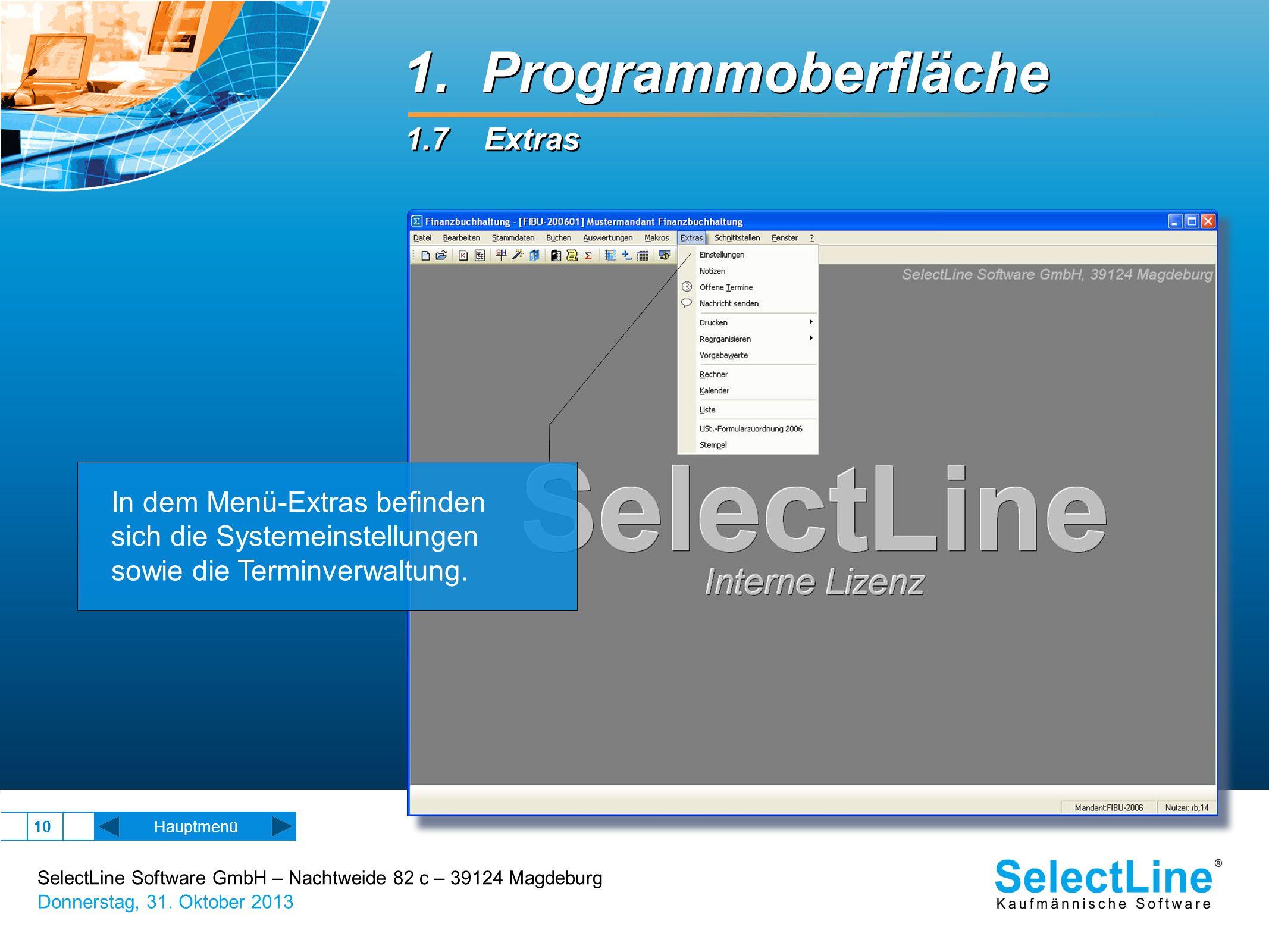 SelectLine Software GmbH – Nachtweide 82 c – 39124 Magdeburg Donnerstag, 31. Oktober 2013 10 Hauptmenü In dem Menü-Extras befinden sich die Systemeins