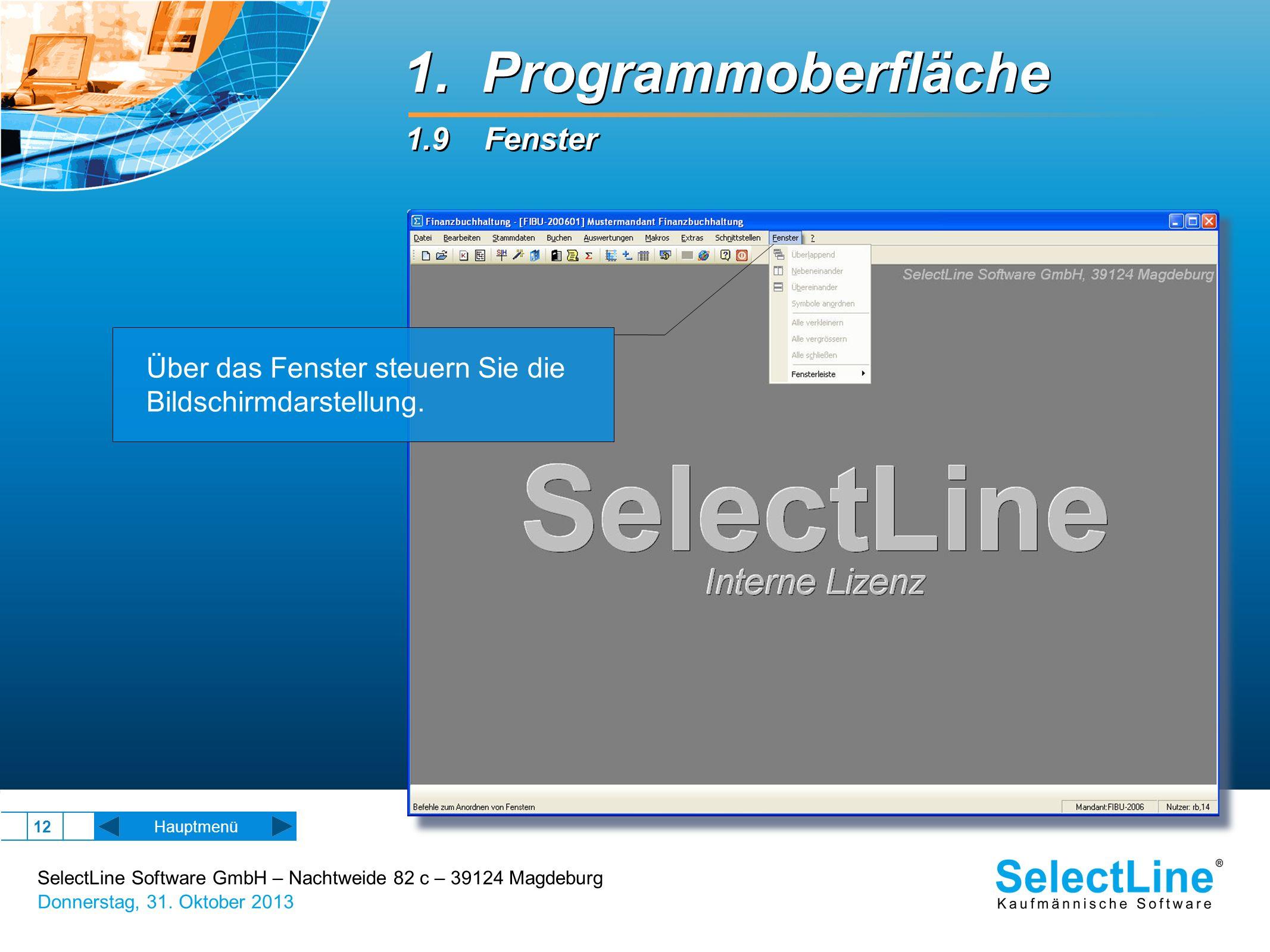 SelectLine Software GmbH – Nachtweide 82 c – 39124 Magdeburg Donnerstag, 31. Oktober 2013 12 Hauptmenü Über das Fenster steuern Sie die Bildschirmdars