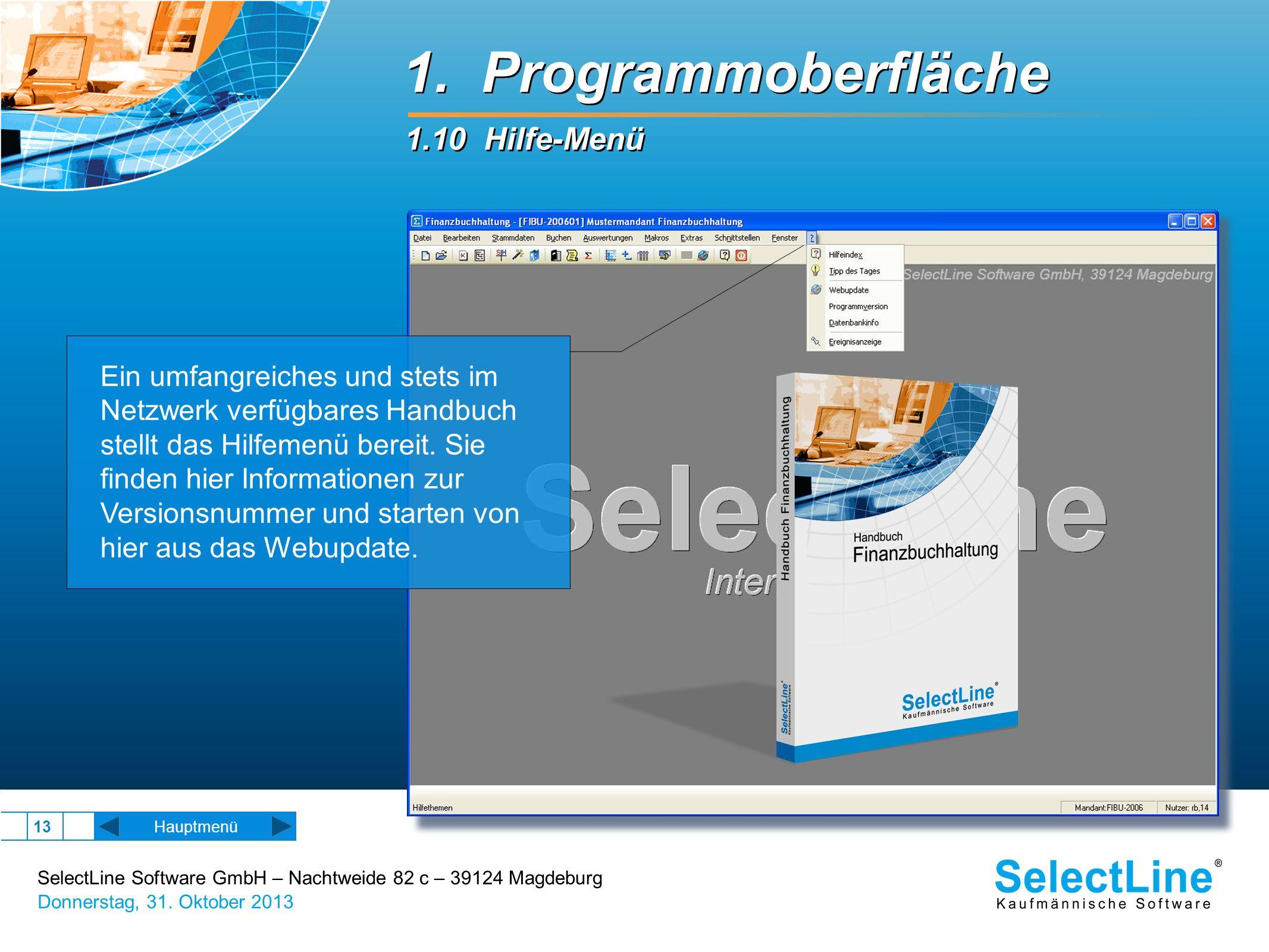 SelectLine Software GmbH – Nachtweide 82 c – 39124 Magdeburg Donnerstag, 31. Oktober 2013 13 1.10 Hilfe-Menü 1. Programmoberfläche Hauptmenü Ein umfan