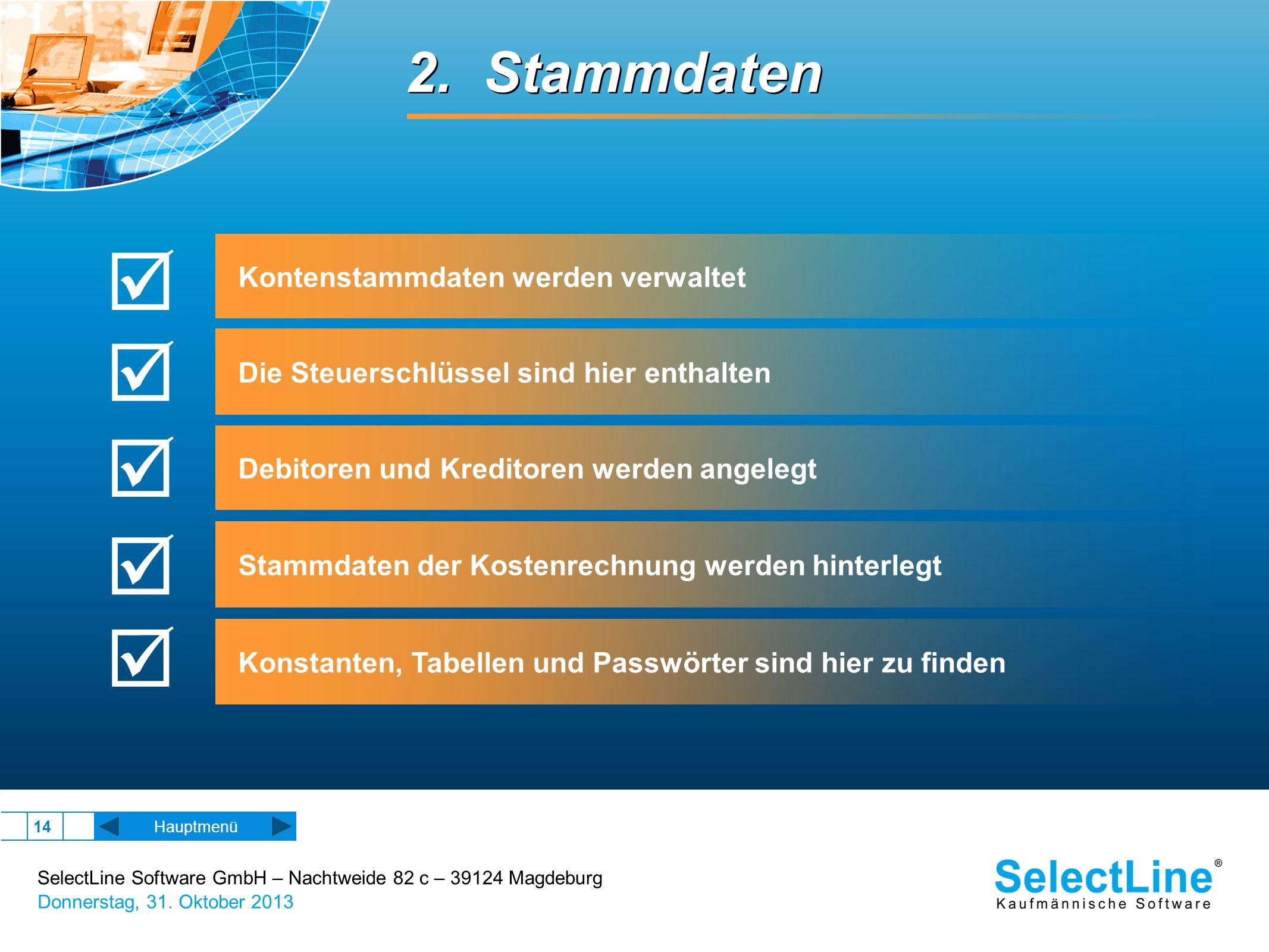 SelectLine Software GmbH – Nachtweide 82 c – 39124 Magdeburg Donnerstag, 31. Oktober 2013 14 2. Stammdaten Hauptmenü Kontenstammdaten werden verwaltet