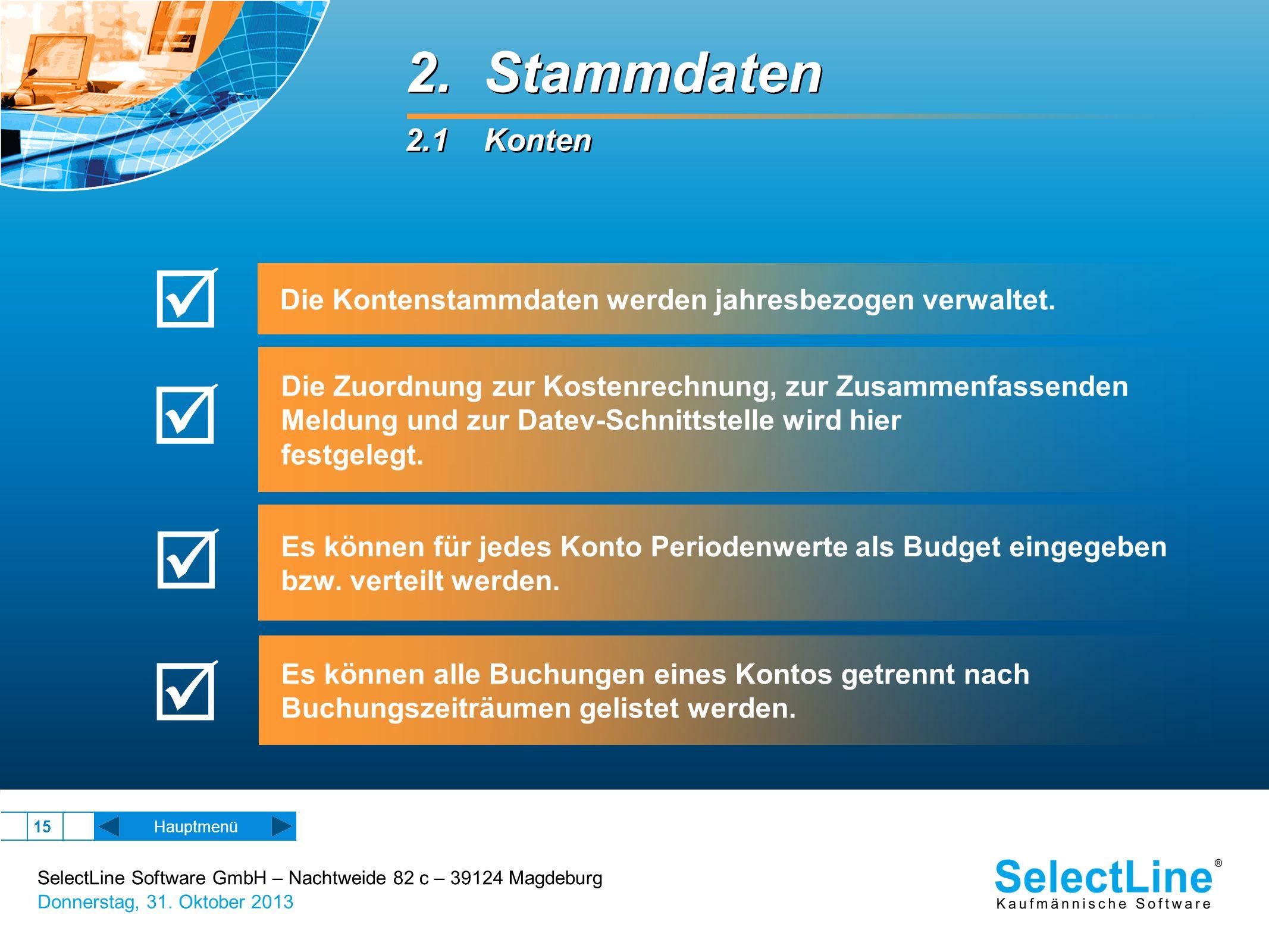 SelectLine Software GmbH – Nachtweide 82 c – 39124 Magdeburg Donnerstag, 31. Oktober 2013 15 2. Stammdaten 2.1 Konten 2. Stammdaten 2.1 Konten Hauptme