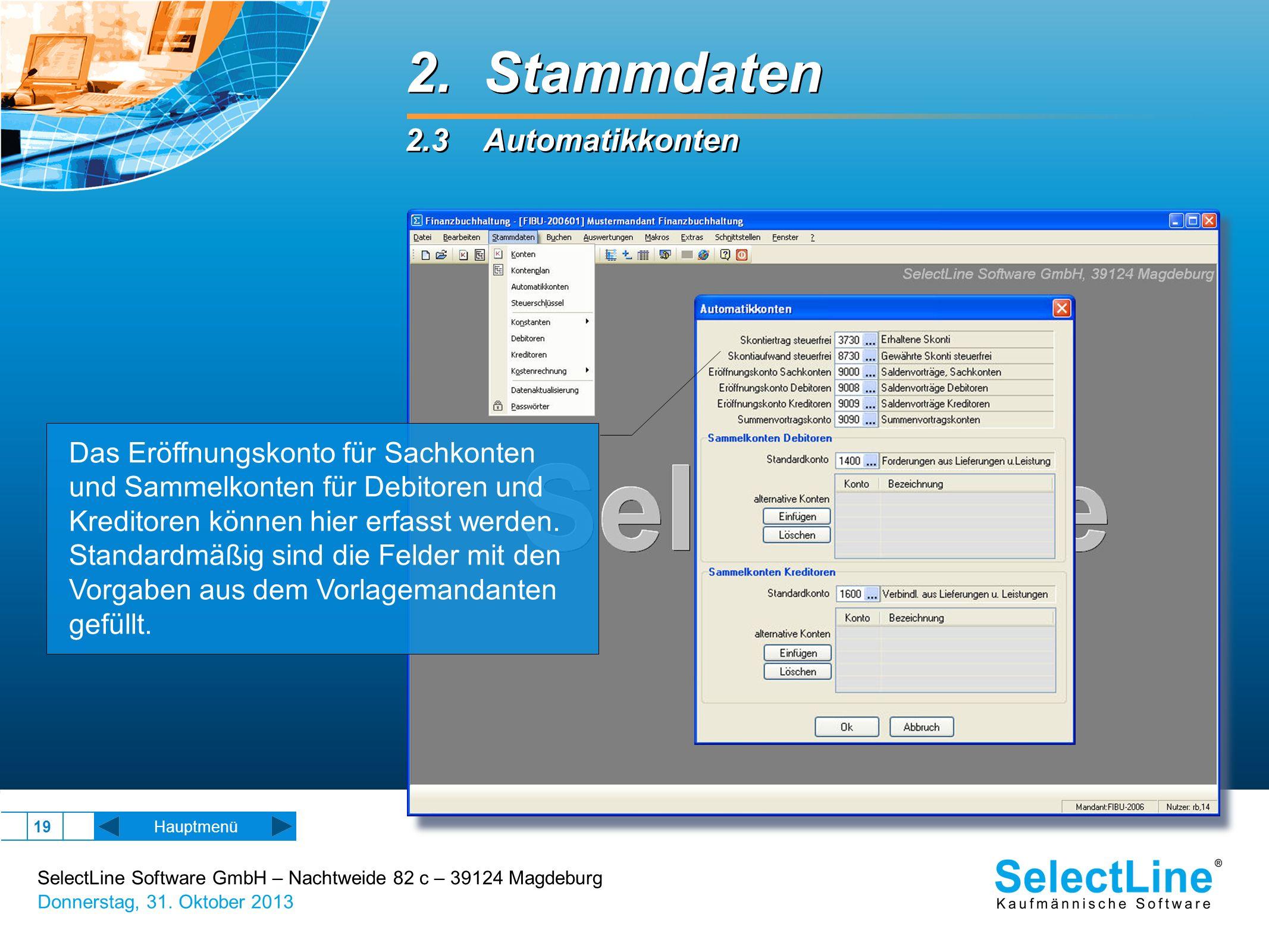 SelectLine Software GmbH – Nachtweide 82 c – 39124 Magdeburg Donnerstag, 31. Oktober 2013 19 2. Stammdaten 2.3 Automatikkonten 2. Stammdaten 2.3 Autom