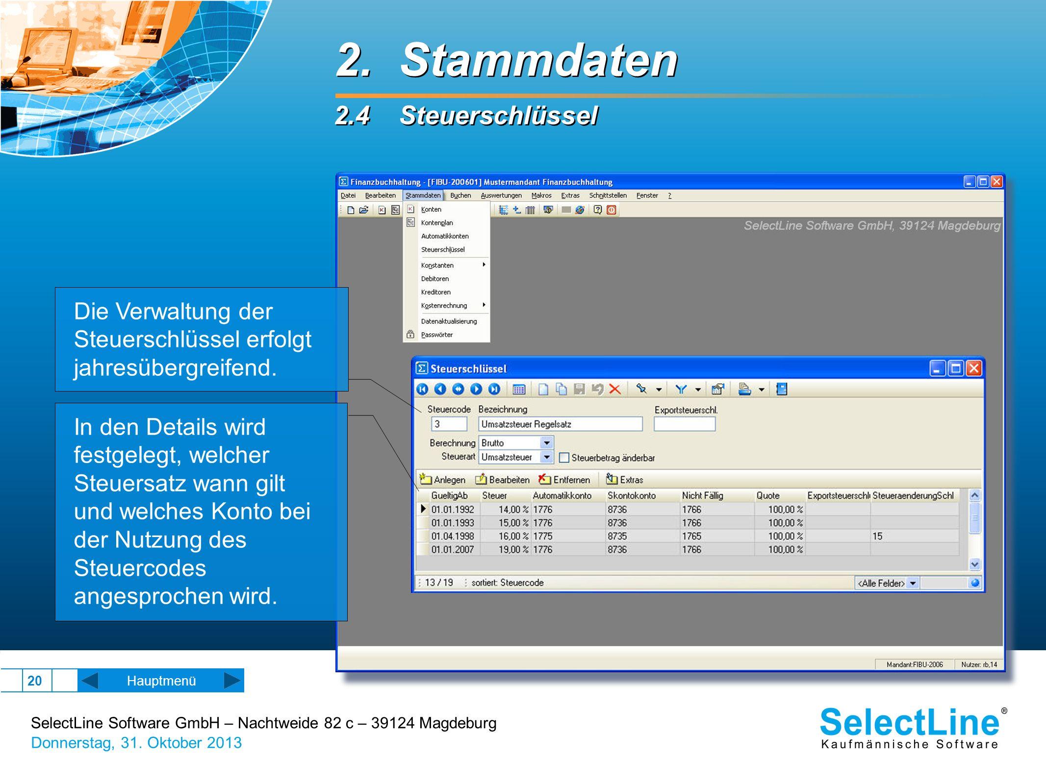 SelectLine Software GmbH – Nachtweide 82 c – 39124 Magdeburg Donnerstag, 31. Oktober 2013 20 2. Stammdaten 2.4 Steuerschlüssel 2. Stammdaten 2.4 Steue