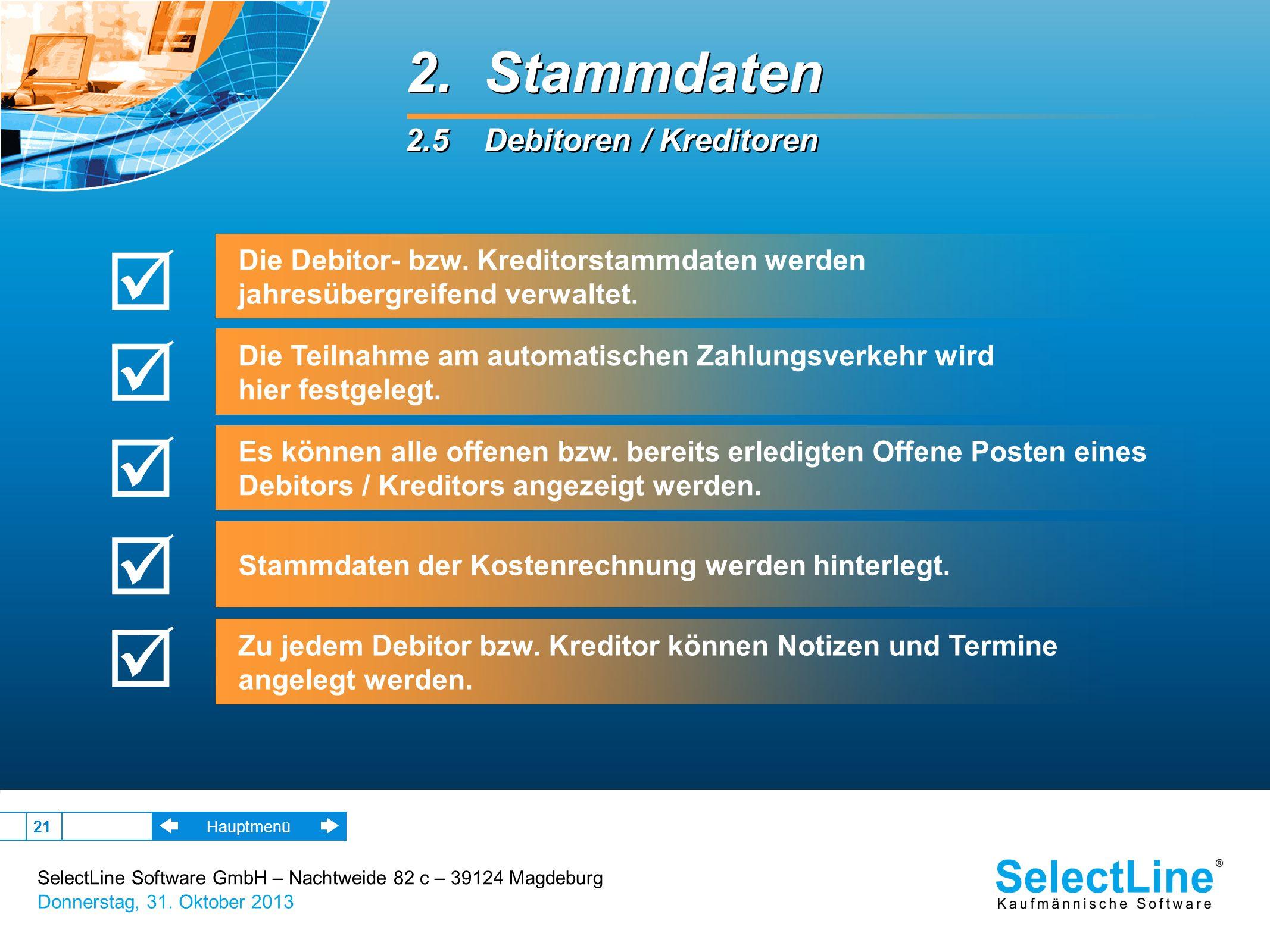 SelectLine Software GmbH – Nachtweide 82 c – 39124 Magdeburg Donnerstag, 31. Oktober 2013 21 2. Stammdaten 2.5 Debitoren / Kreditoren 2. Stammdaten 2.