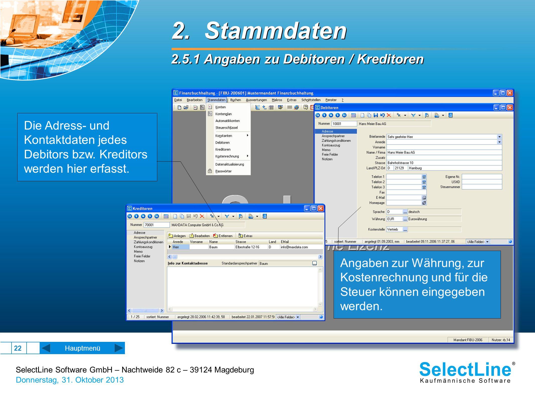 SelectLine Software GmbH – Nachtweide 82 c – 39124 Magdeburg Donnerstag, 31. Oktober 2013 22 2. Stammdaten 2.5.1 Angaben zu Debitoren / Kreditoren 2.