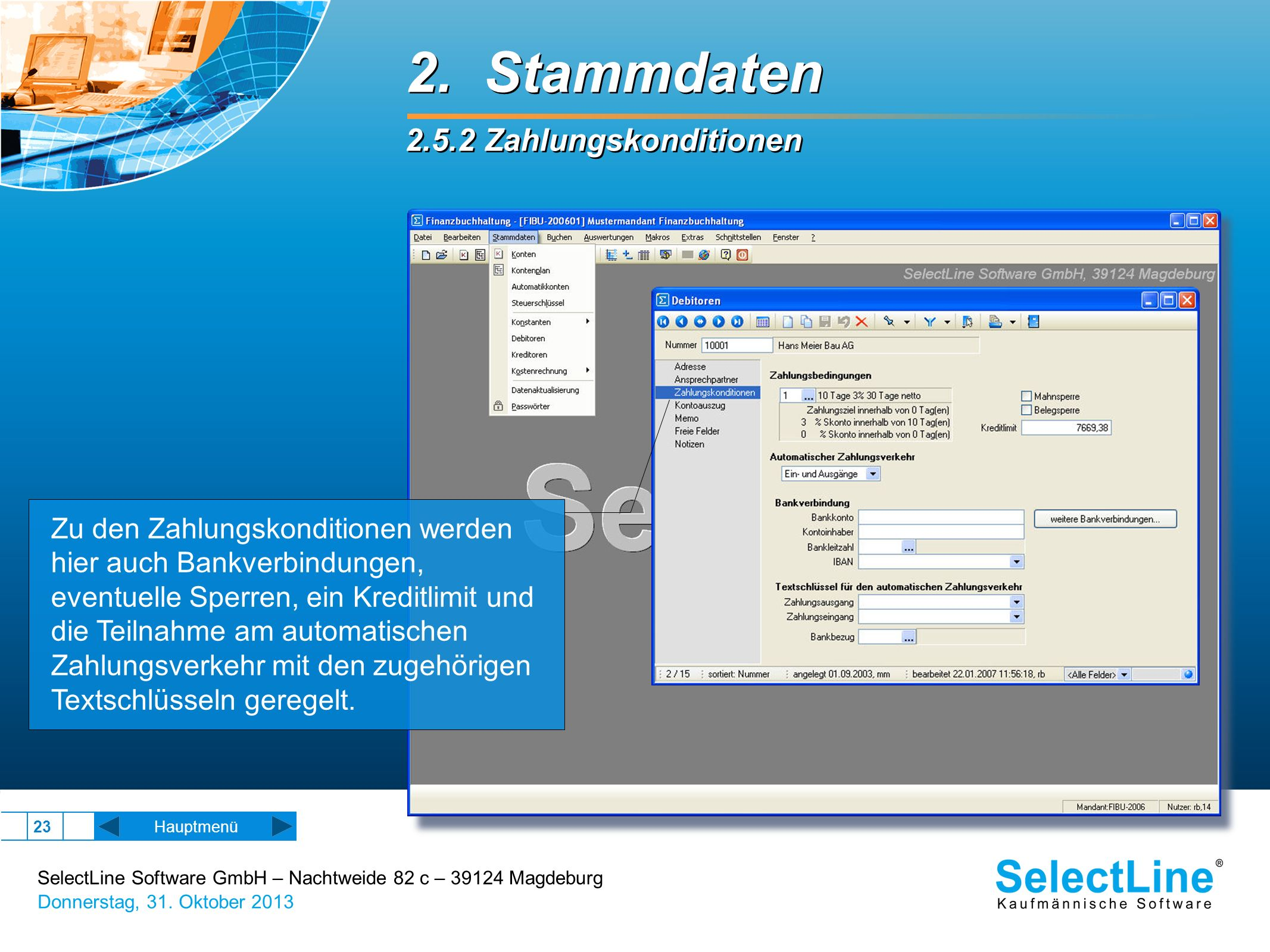 SelectLine Software GmbH – Nachtweide 82 c – 39124 Magdeburg Donnerstag, 31. Oktober 2013 23 2. Stammdaten 2.5.2 Zahlungskonditionen 2. Stammdaten 2.5