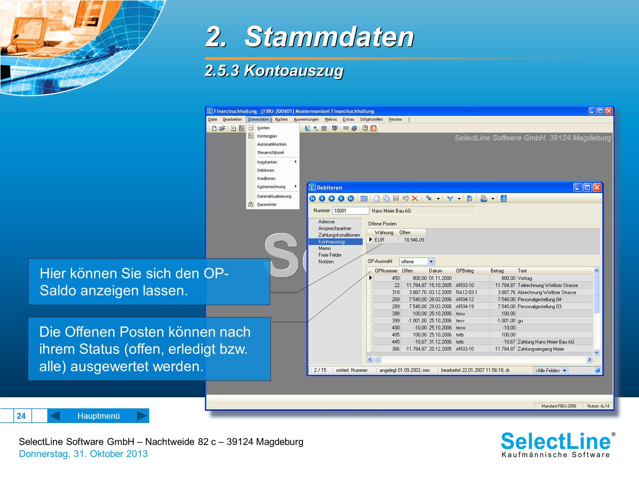 SelectLine Software GmbH – Nachtweide 82 c – 39124 Magdeburg Donnerstag, 31. Oktober 2013 24 2. Stammdaten 2.5.3 Kontoauszug 2. Stammdaten 2.5.3 Konto
