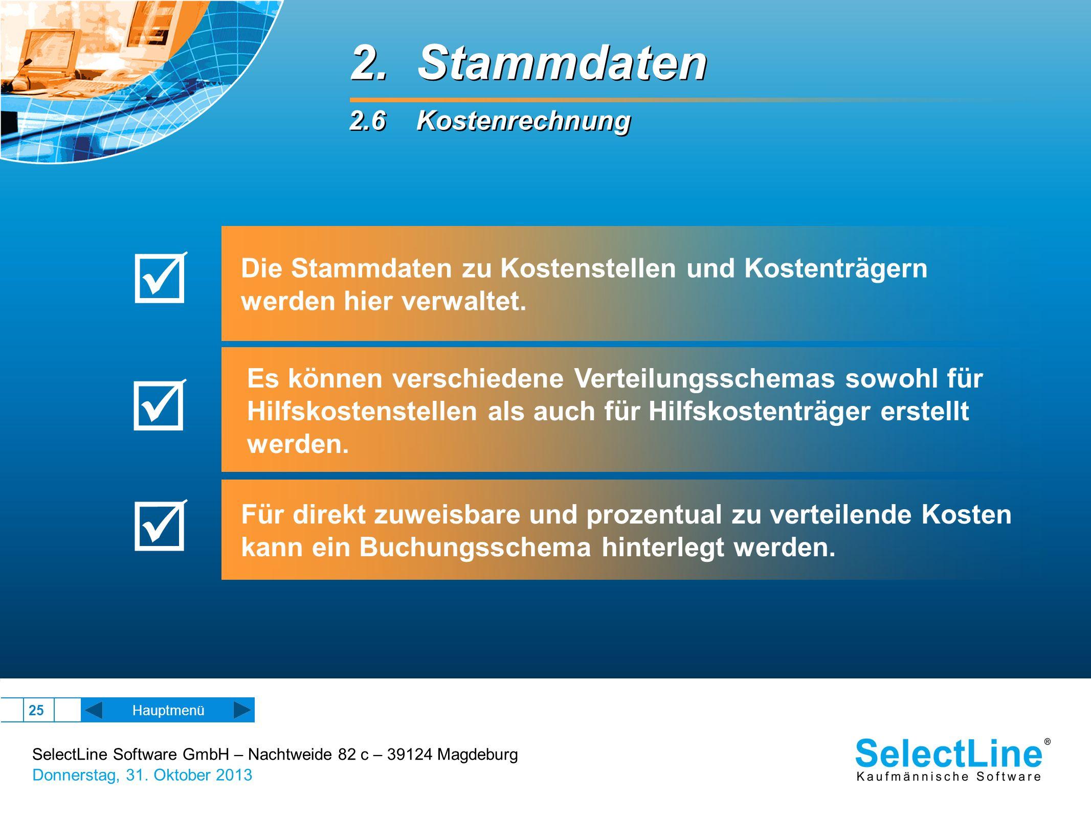 SelectLine Software GmbH – Nachtweide 82 c – 39124 Magdeburg Donnerstag, 31. Oktober 2013 25 2. Stammdaten 2.6 Kostenrechnung 2. Stammdaten 2.6 Kosten