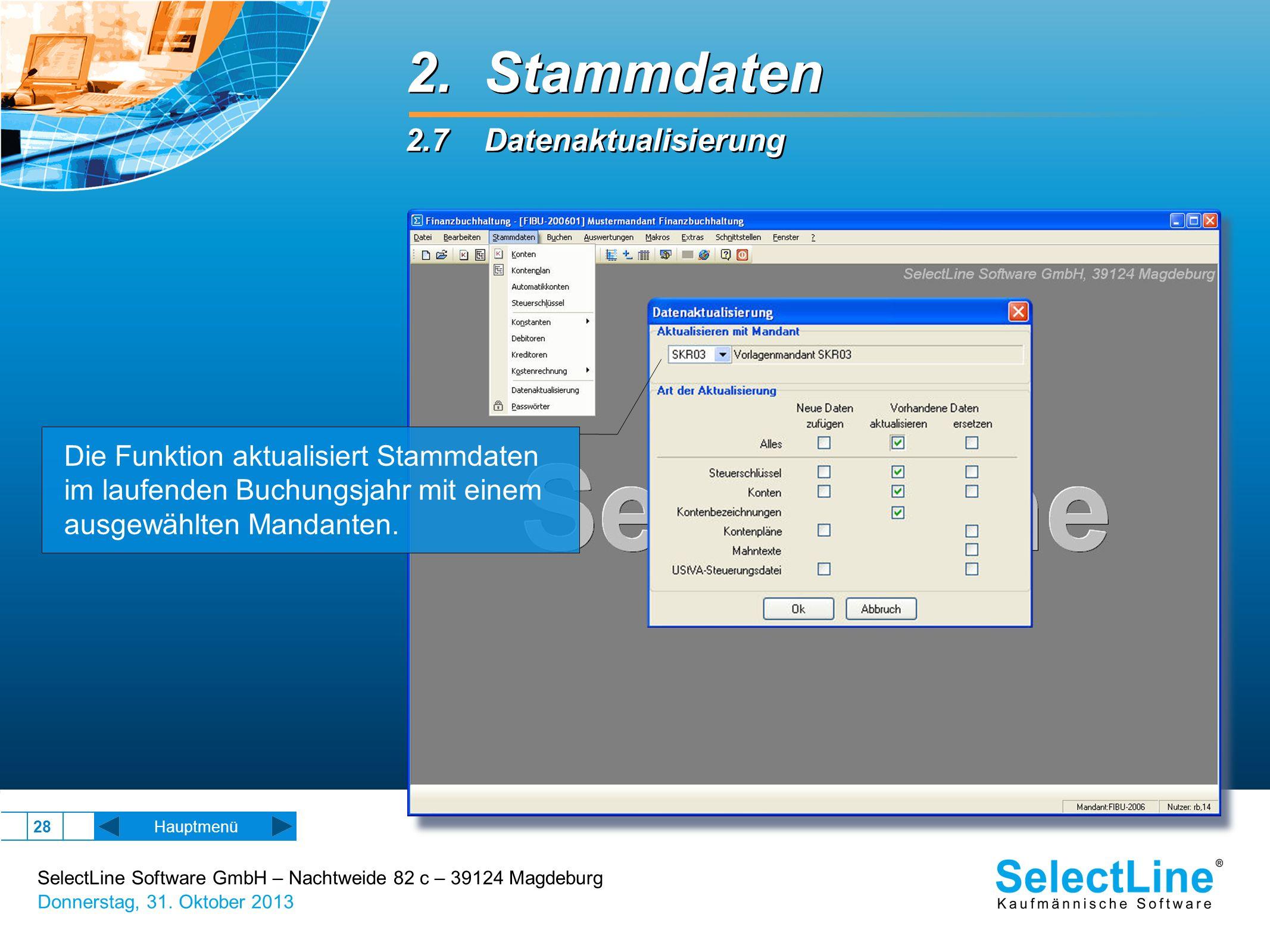 SelectLine Software GmbH – Nachtweide 82 c – 39124 Magdeburg Donnerstag, 31. Oktober 2013 28 Hauptmenü 2. Stammdaten 2.7 Datenaktualisierung 2. Stammd
