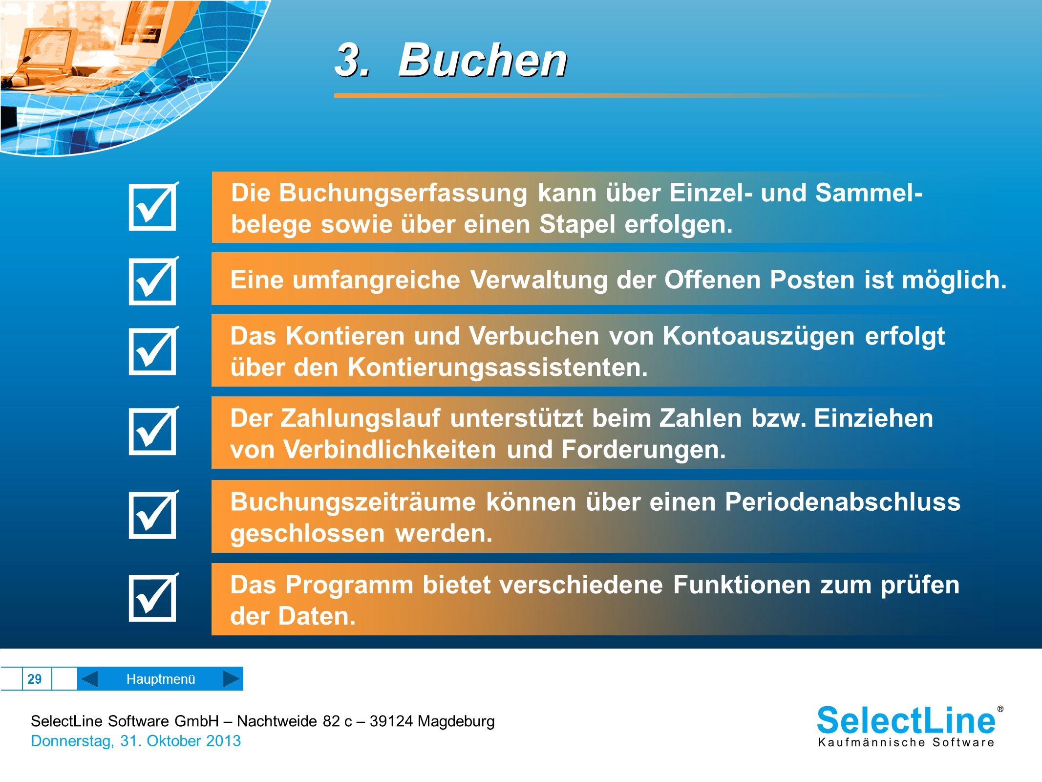 SelectLine Software GmbH – Nachtweide 82 c – 39124 Magdeburg Donnerstag, 31. Oktober 2013 29 Hauptmenü 3. Buchen Die Buchungserfassung kann über Einze