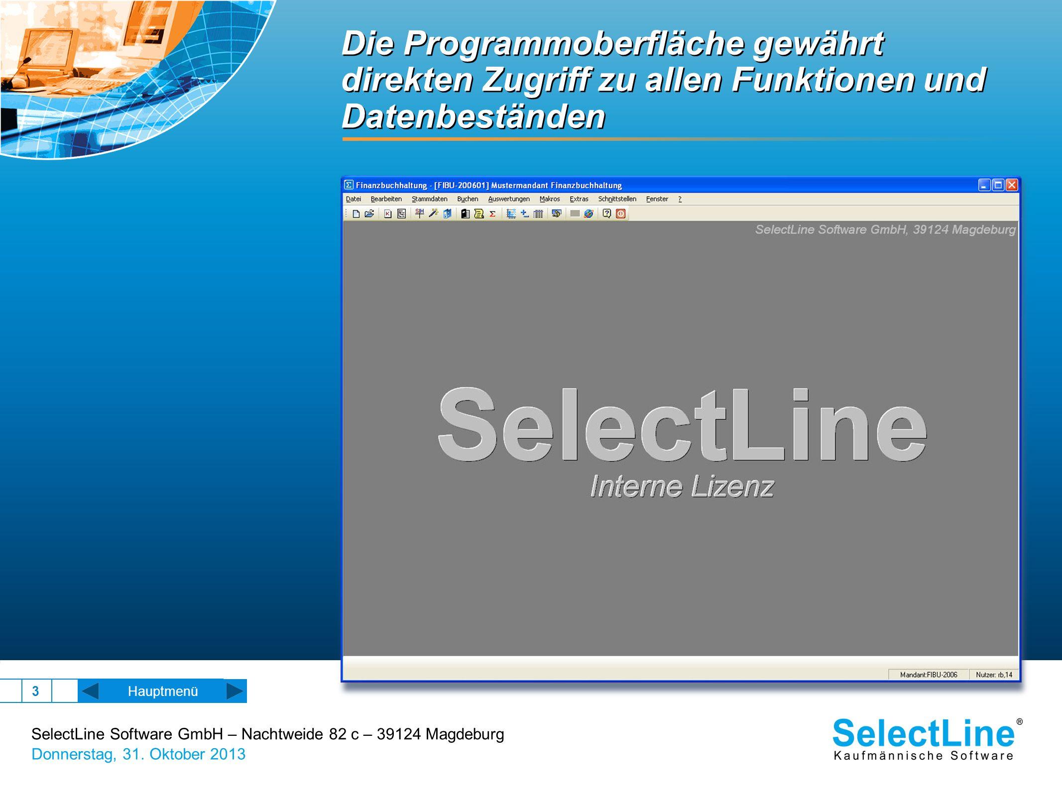 SelectLine Software GmbH – Nachtweide 82 c – 39124 Magdeburg Donnerstag, 31. Oktober 2013 3 Die Programmoberfläche gewährt direkten Zugriff zu allen F