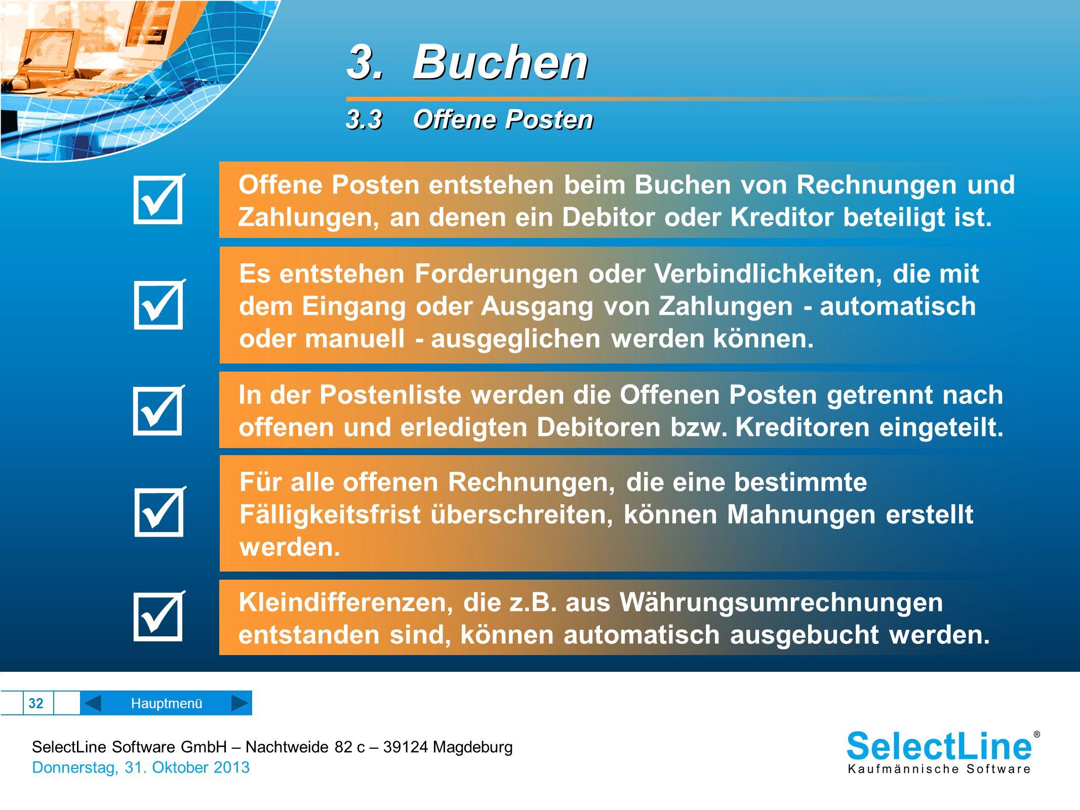 SelectLine Software GmbH – Nachtweide 82 c – 39124 Magdeburg Donnerstag, 31. Oktober 2013 32 Hauptmenü 3. Buchen 3.3 Offene Posten 3. Buchen 3.3 Offen