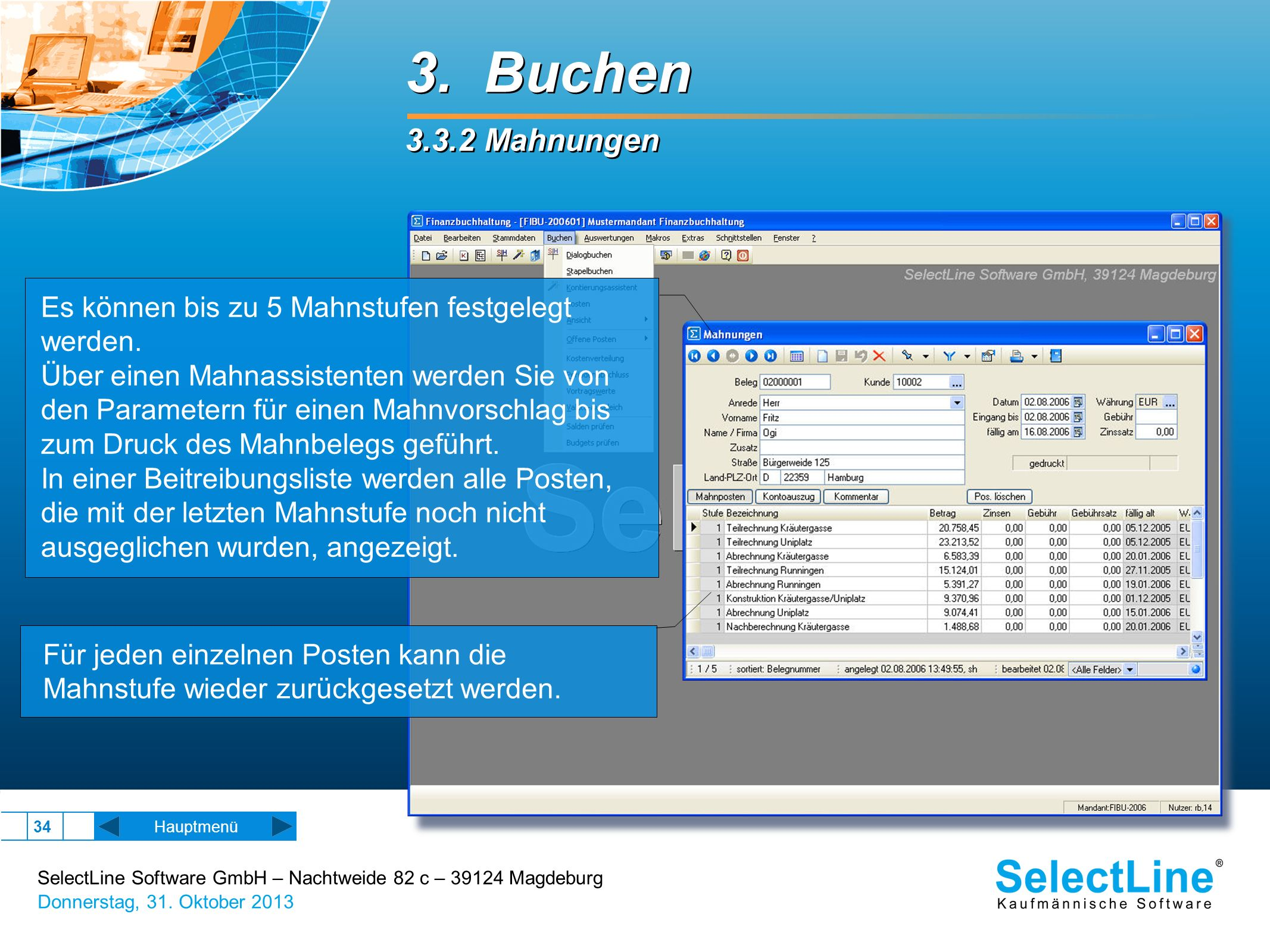 SelectLine Software GmbH – Nachtweide 82 c – 39124 Magdeburg Donnerstag, 31. Oktober 2013 34 Hauptmenü 3. Buchen 3.3.2 Mahnungen 3. Buchen 3.3.2 Mahnu