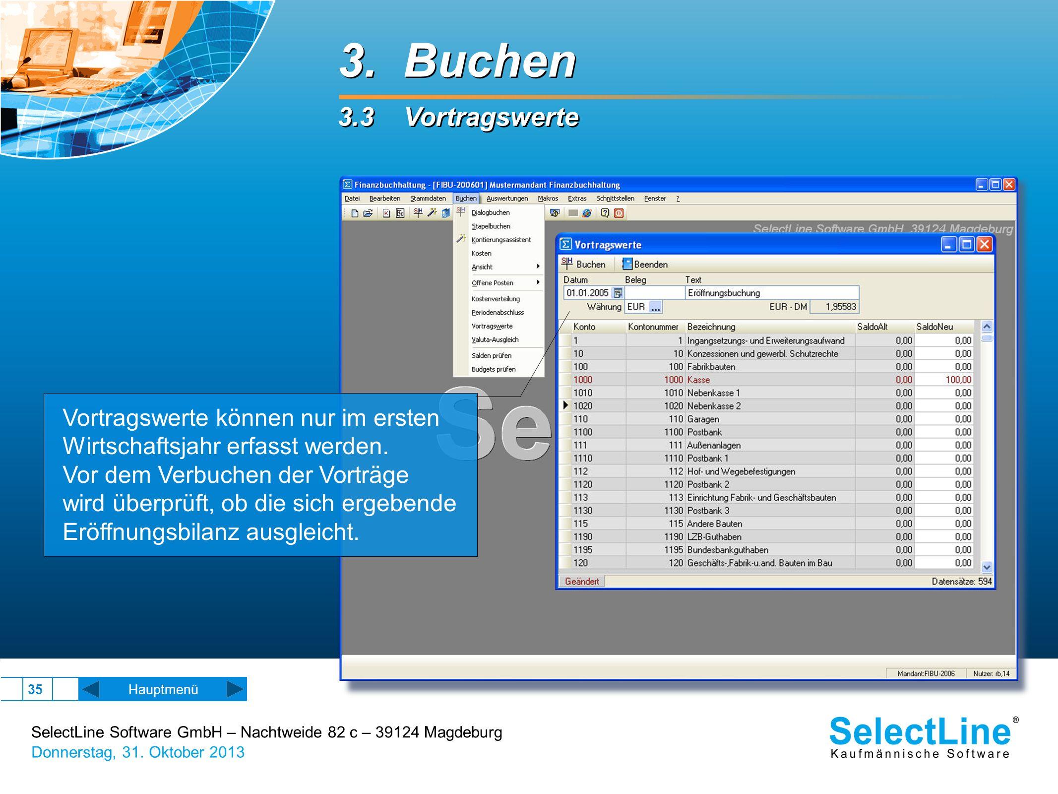 SelectLine Software GmbH – Nachtweide 82 c – 39124 Magdeburg Donnerstag, 31. Oktober 2013 35 Hauptmenü 3. Buchen 3.3 Vortragswerte 3. Buchen 3.3 Vortr