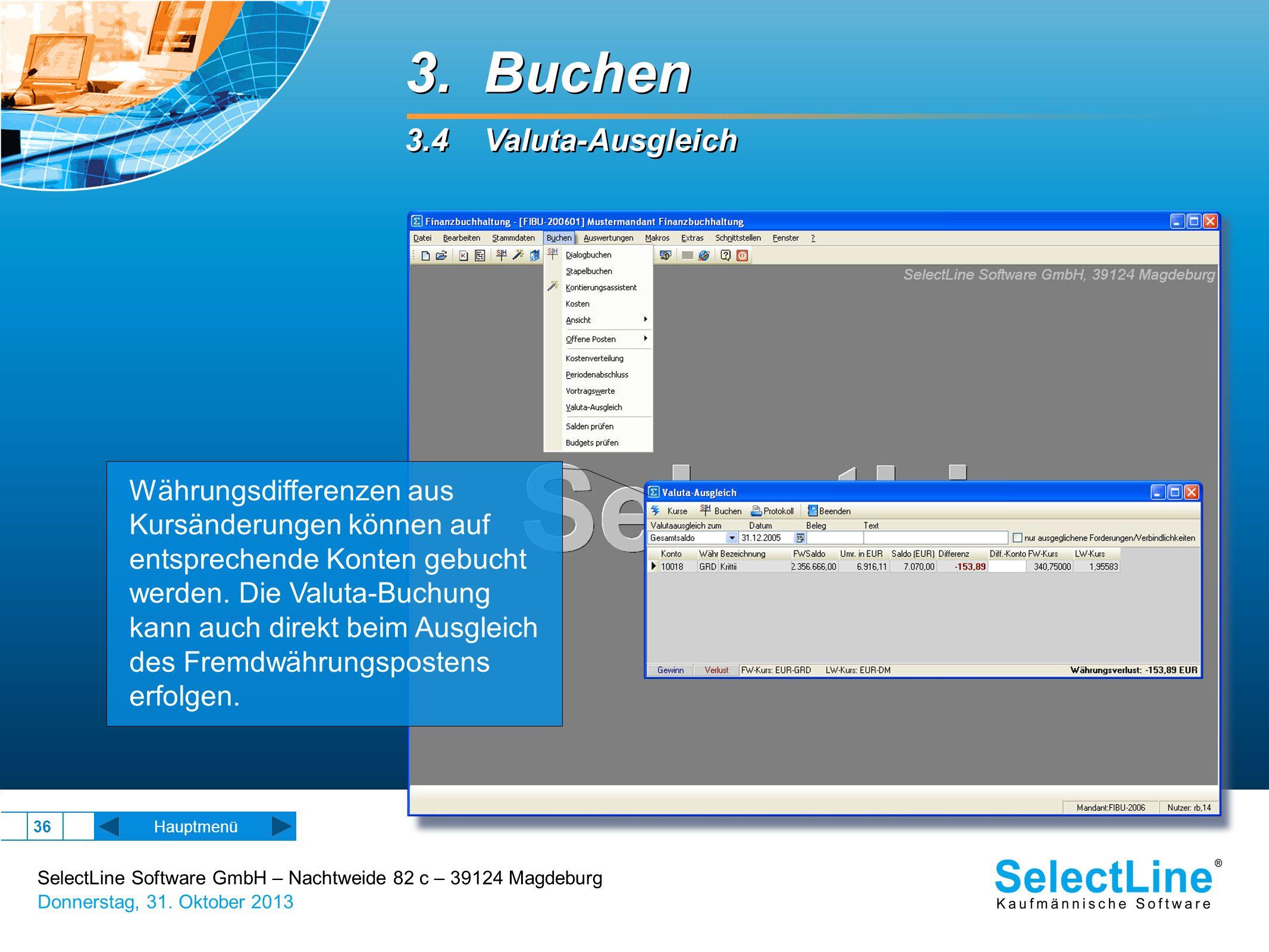 SelectLine Software GmbH – Nachtweide 82 c – 39124 Magdeburg Donnerstag, 31. Oktober 2013 36 Hauptmenü 3. Buchen 3.4 Valuta-Ausgleich 3. Buchen 3.4 Va