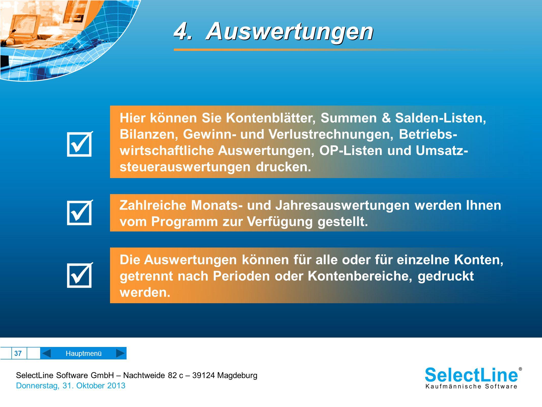 SelectLine Software GmbH – Nachtweide 82 c – 39124 Magdeburg Donnerstag, 31. Oktober 2013 37 Hauptmenü 4. Auswertungen Hier können Sie Kontenblätter,