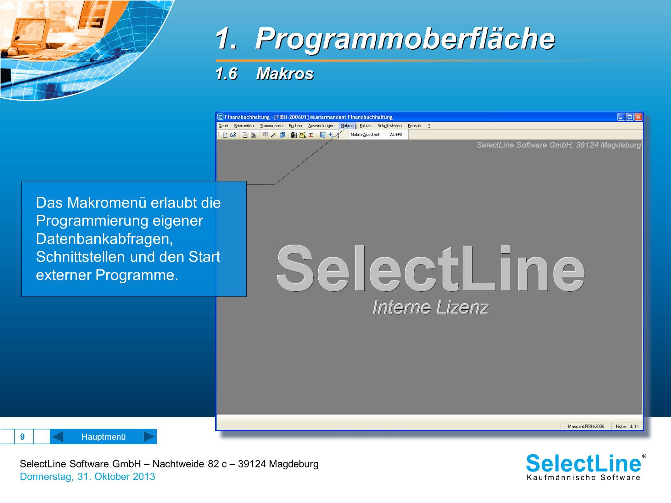 SelectLine Software GmbH – Nachtweide 82 c – 39124 Magdeburg Donnerstag, 31. Oktober 2013 9 Hauptmenü Das Makromenü erlaubt die Programmierung eigener
