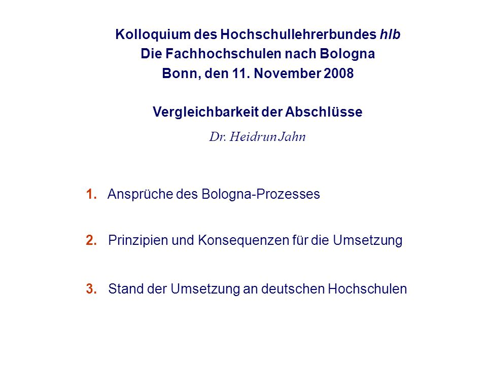 Kolloquium des Hochschullehrerbundes hlb Die Fachhochschulen nach Bologna Bonn, den 11. November 2008 Vergleichbarkeit der Abschlüsse Dr. Heidrun Jahn