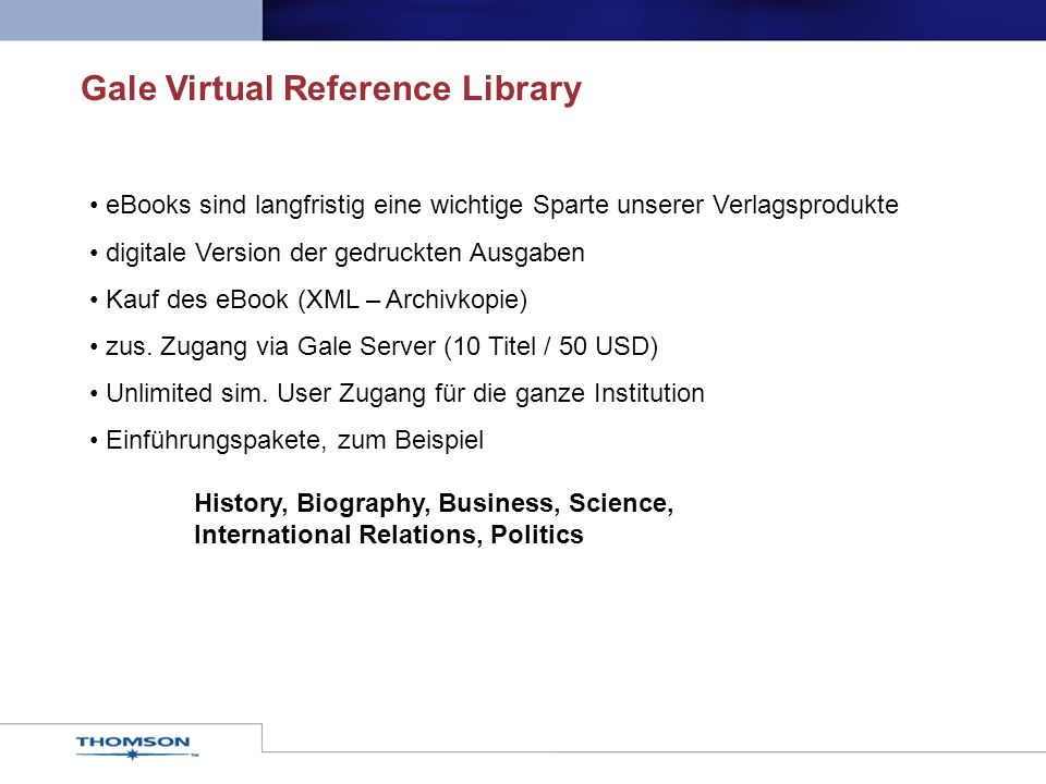 Gale Virtual Reference Library eBooks sind langfristig eine wichtige Sparte unserer Verlagsprodukte digitale Version der gedruckten Ausgaben Kauf des eBook (XML – Archivkopie) zus.