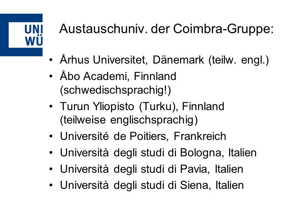 Austauschuniv. der Coimbra-Gruppe: Århus Universitet, Dänemark (teilw. engl.) Åbo Academi, Finnland (schwedischsprachig!) Turun Yliopisto (Turku), Fin