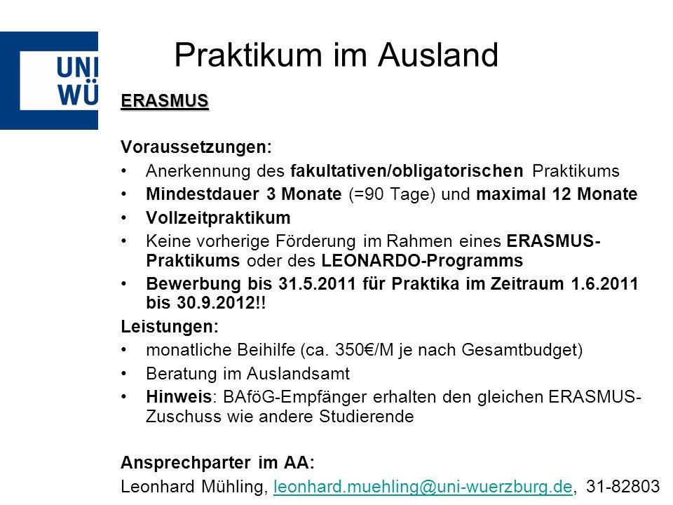 Praktikum im Ausland ERASMUS Voraussetzungen: Anerkennung des fakultativen/obligatorischen Praktikums Mindestdauer 3 Monate (=90 Tage) und maximal 12