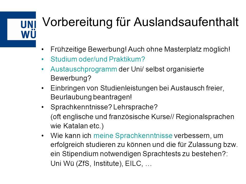 http://www.international.uni-wuerzburg.de/studium_im_ausland/ oder persönliche Beratung: Akademisches Auslandsamt der Universität Würzburg Besucheradresse: Öffnungszeiten: Stephanstraße 1Mo–Fr 8–12 Uhr Tel.: 31-82805/ -82298/ -82803 Mi zusätzlich 14–16 Uhr international@uni-wuerzburg.de Hubland Büro:Öffnungszeiten: Hinter der MensaMo + Di 10-12.30 Uhr Mi + Do 14-16.00 Uhr international@uni-wuerzburg.de Weitere Informationen