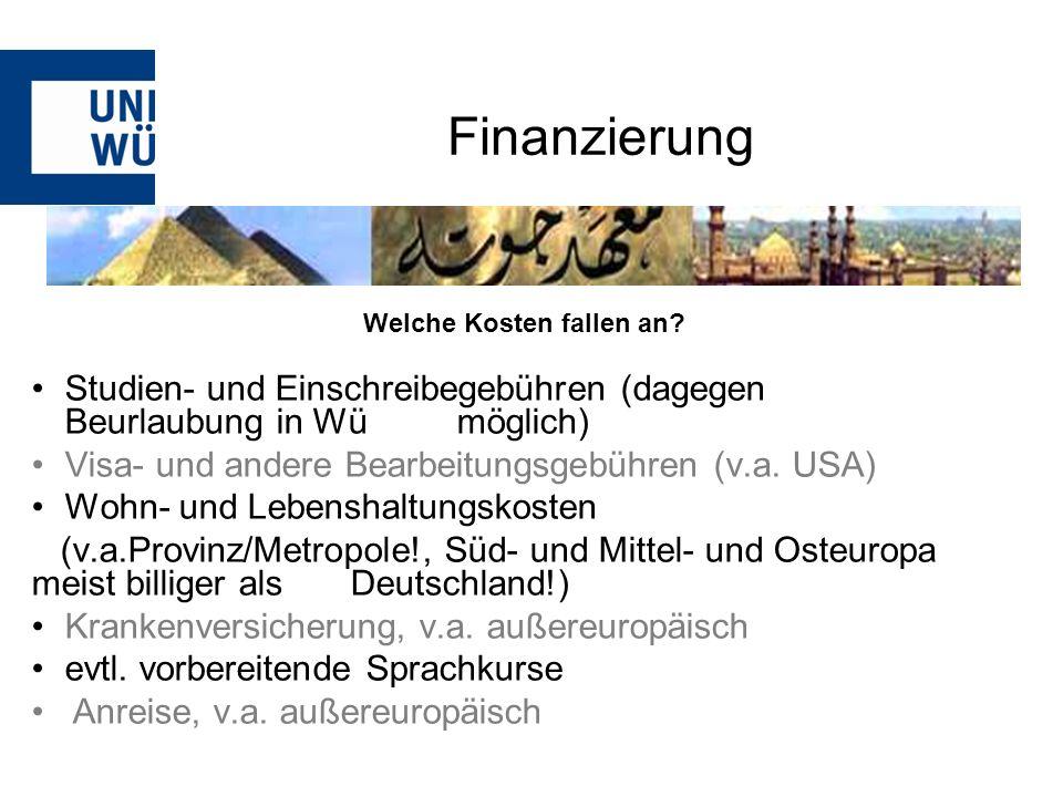 Welche Kosten fallen an? Studien- und Einschreibegebühren (dagegen Beurlaubung in Wü möglich) Visa- und andere Bearbeitungsgebühren (v.a. USA) Wohn- u
