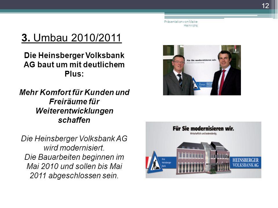3. Umbau 2010/2011 Präsentation von Maike Heinrichs 12 Die Heinsberger Volksbank AG baut um mit deutlichem Plus: Mehr Komfort für Kunden und Freiräume