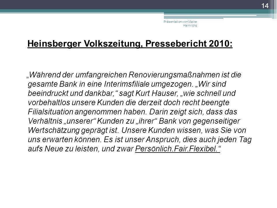 Heinsberger Volkszeitung, Pressebericht 2010: Während der umfangreichen Renovierungsmaßnahmen ist die gesamte Bank in eine Interimsfiliale umgezogen.