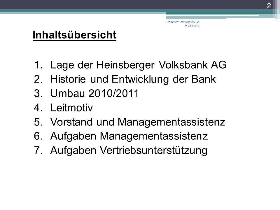 Inhaltsübersicht Lage der Heinsberger Volksbank AG Historie und Entwicklung der Bank Umbau 2010/2011 Leitmotiv Vorstand und Managementassistenz Aufgab