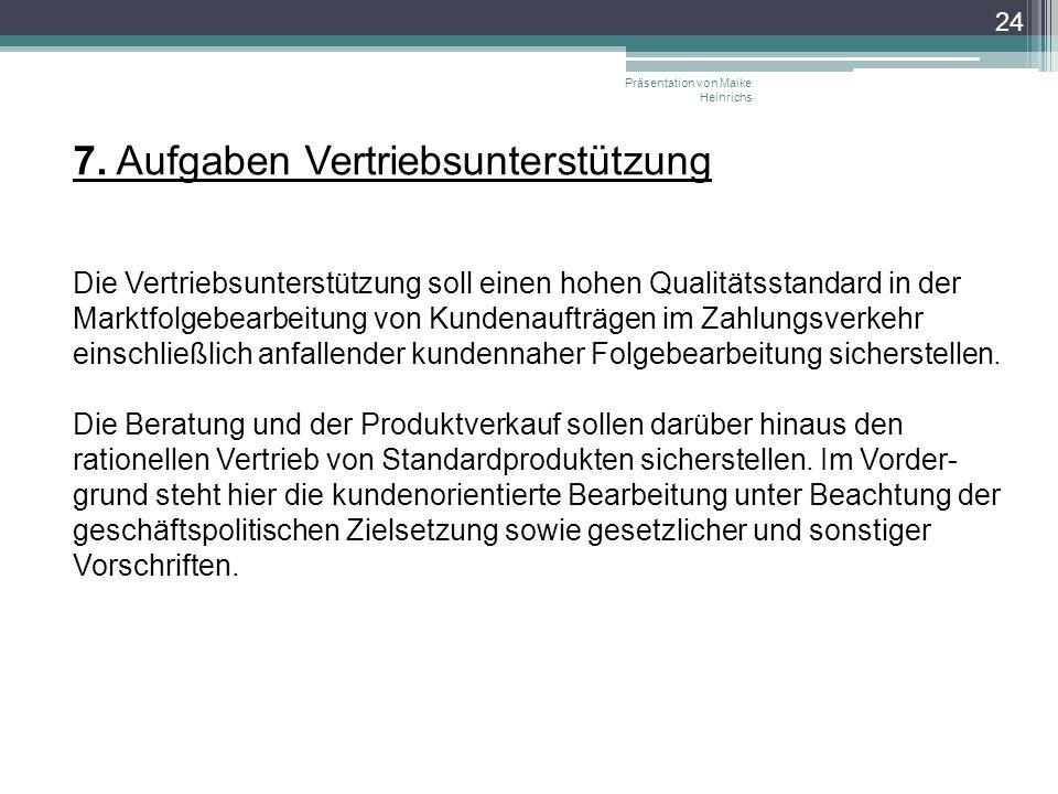 7. Aufgaben Vertriebsunterstützung Präsentation von Maike Heinrichs 24 Die Vertriebsunterstützung soll einen hohen Qualitätsstandard in der Marktfolge