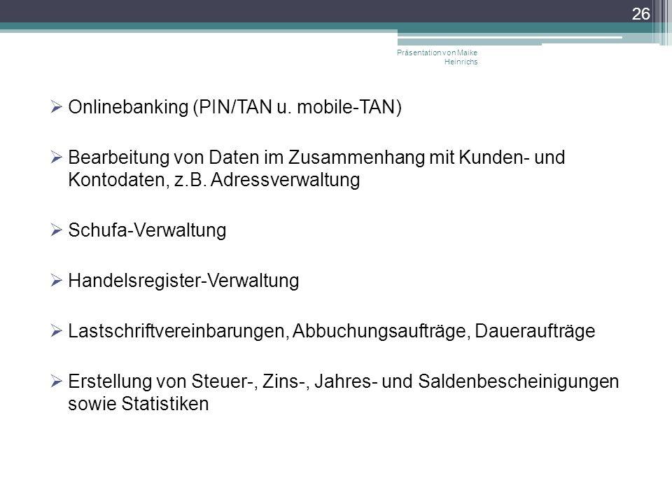 Onlinebanking (PIN/TAN u. mobile-TAN) Bearbeitung von Daten im Zusammenhang mit Kunden- und Kontodaten, z.B. Adressverwaltung Schufa-Verwaltung Handel