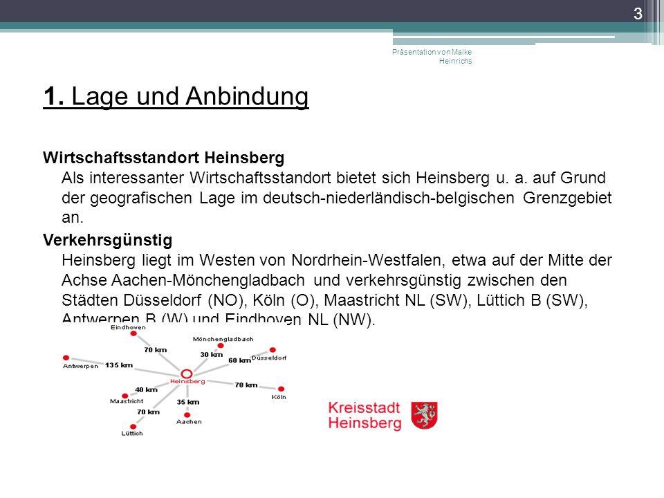1. Lage und Anbindung Wirtschaftsstandort Heinsberg Als interessanter Wirtschaftsstandort bietet sich Heinsberg u. a. auf Grund der geografischen Lage