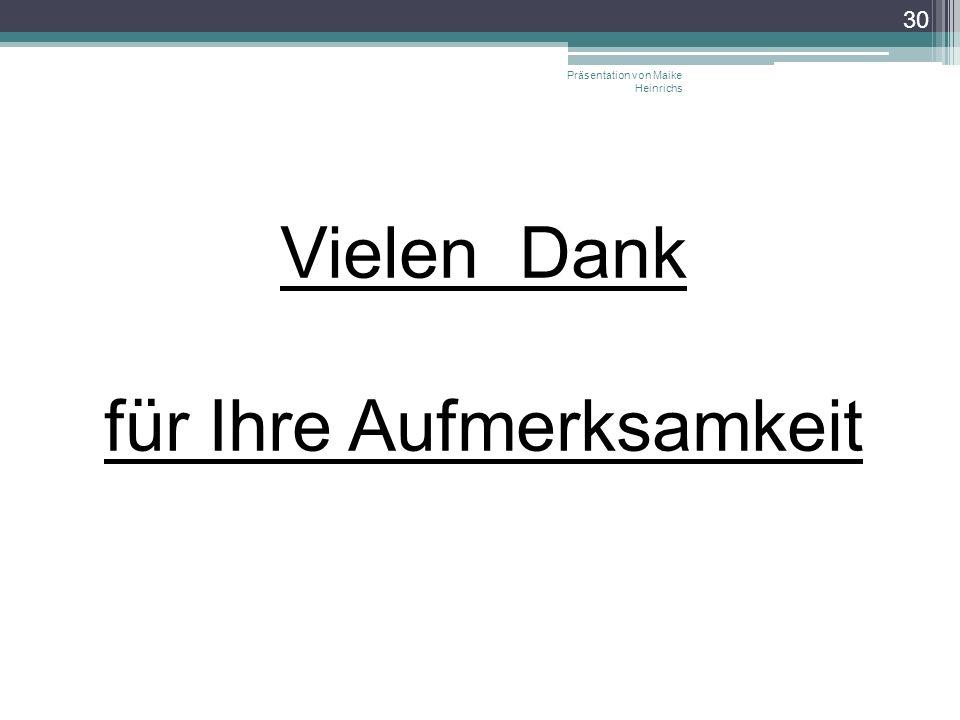 Vielen Dank für Ihre Aufmerksamkeit Präsentation von Maike Heinrichs 30