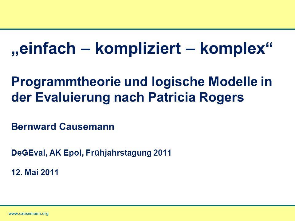 www.causemann.org einfach – kompliziert – komplex Programmtheorie und logische Modelle in der Evaluierung nach Patricia Rogers Bernward Causemann DeGE