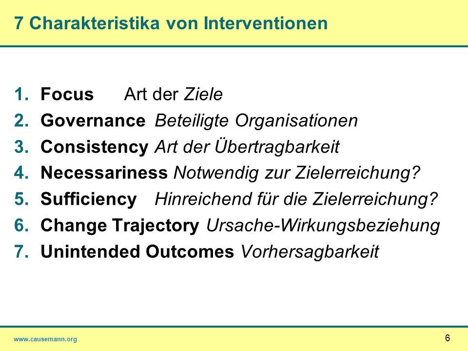 www.causemann.org 6 7 Charakteristika von Interventionen 1.Focus Art der Ziele 2.Governance Beteiligte Organisationen 3.Consistency Art der Übertragba