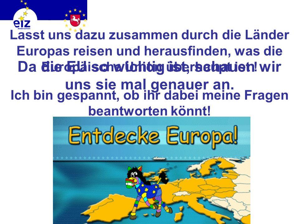 In der Zeitung lese ich oft etwas von der EU und höre oft Menschen darüber sprechen. E uropäische U nion Aber was verbirgt sich eigentlich hinter den