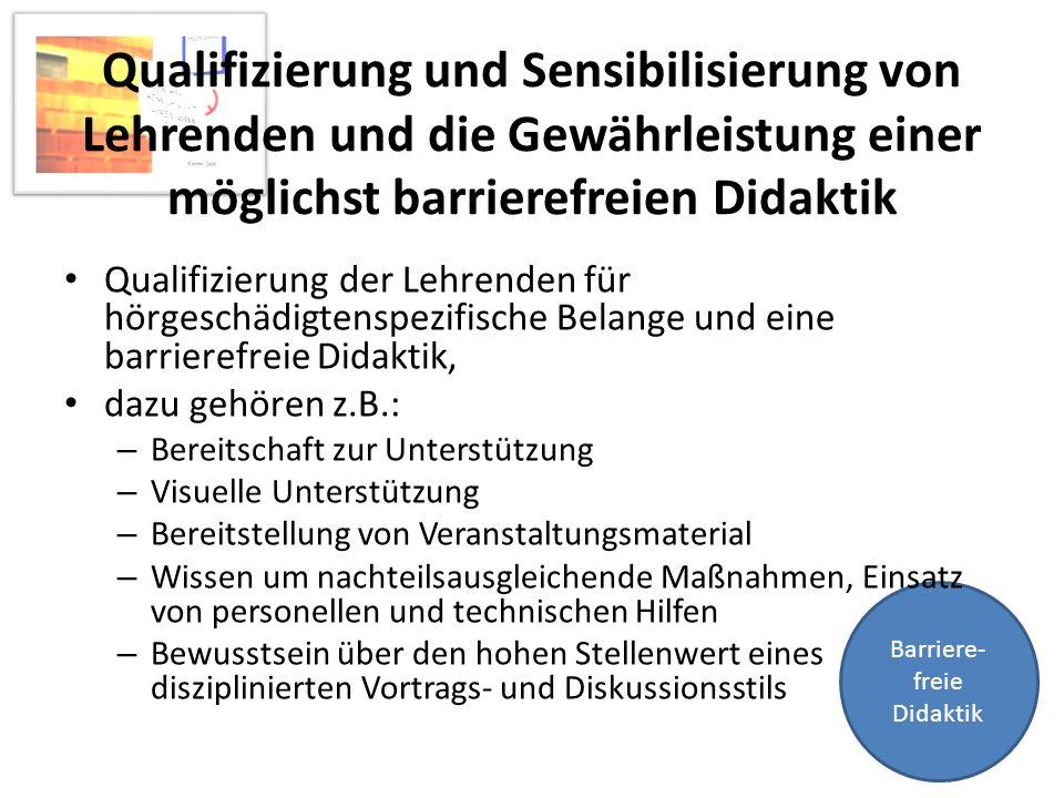 Barriere- freie Didaktik Qualifizierung und Sensibilisierung von Lehrenden und die Gewährleistung einer möglichst barrierefreien Didaktik Qualifizieru